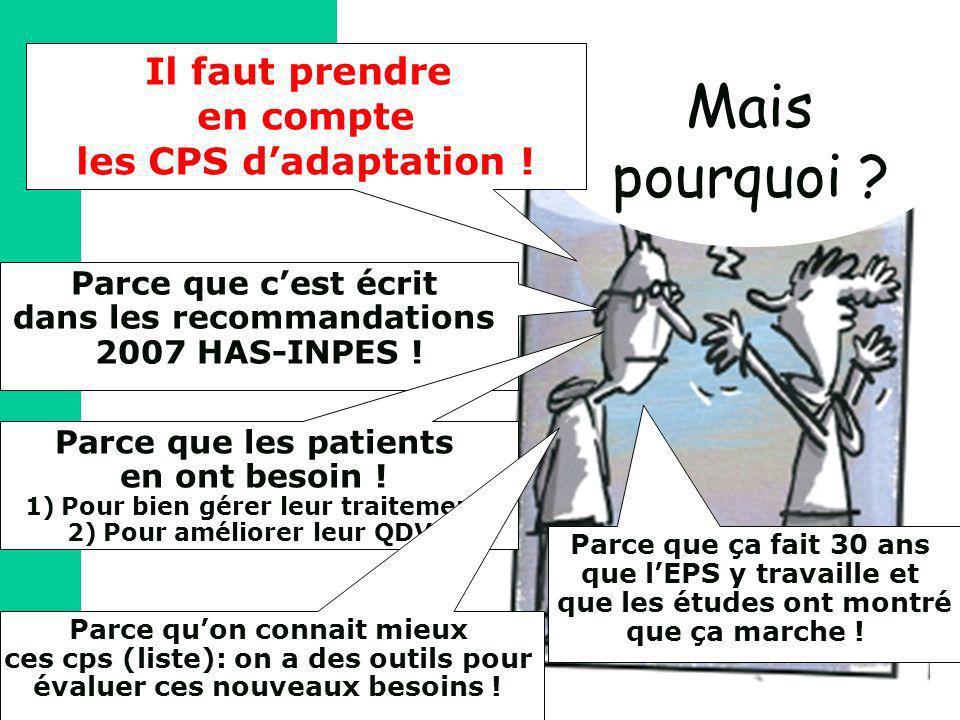 Mais pourquoi ? Il faut prendre en compte les CPS dadaptation ! Parce que cest écrit dans les recommandations 2007 HAS-INPES ! Parce que les patients