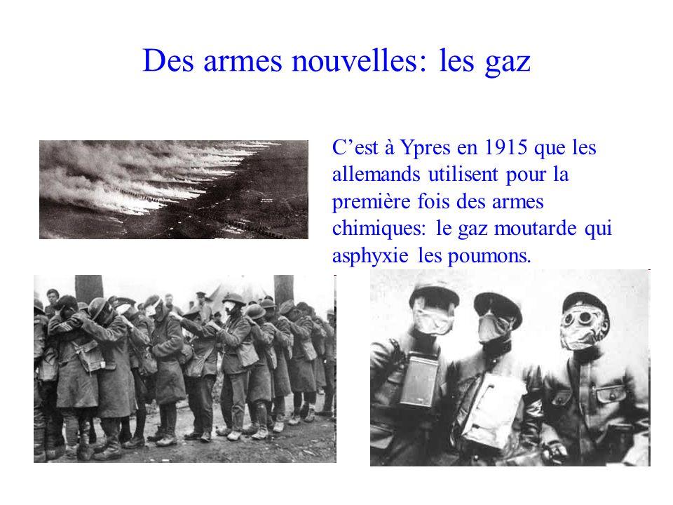 Des armes nouvelles: les gaz Cest à Ypres en 1915 que les allemands utilisent pour la première fois des armes chimiques: le gaz moutarde qui asphyxie