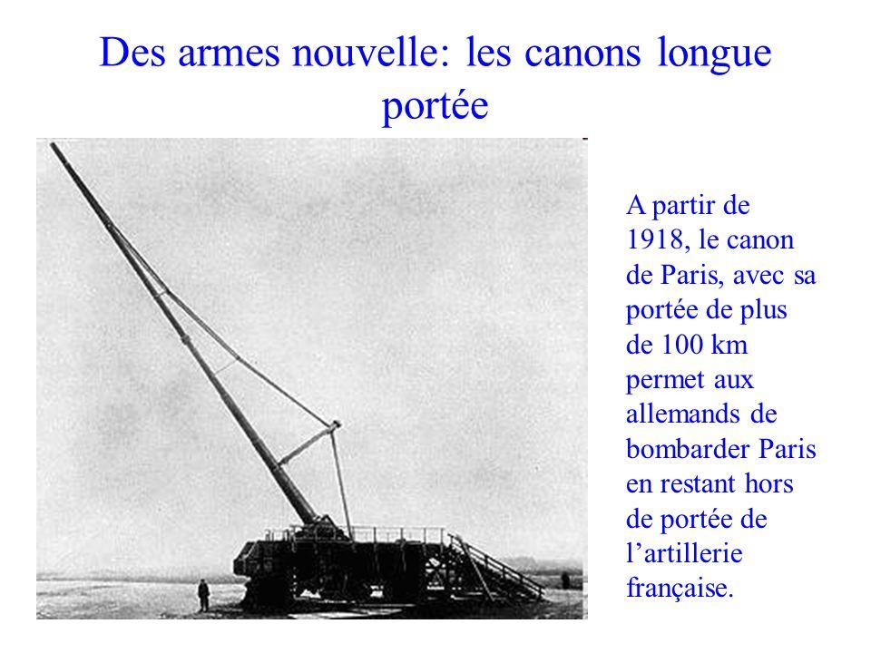 Des armes nouvelle: les canons longue portée A partir de 1918, le canon de Paris, avec sa portée de plus de 100 km permet aux allemands de bombarder P