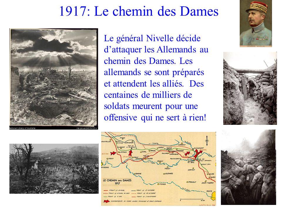 1917: Le chemin des Dames Le général Nivelle décide dattaquer les Allemands au chemin des Dames. Les allemands se sont préparés et attendent les allié