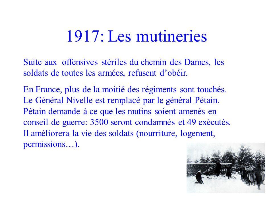1917: Les mutineries Suite aux offensives stériles du chemin des Dames, les soldats de toutes les armées, refusent dobéir. En France, plus de la moiti