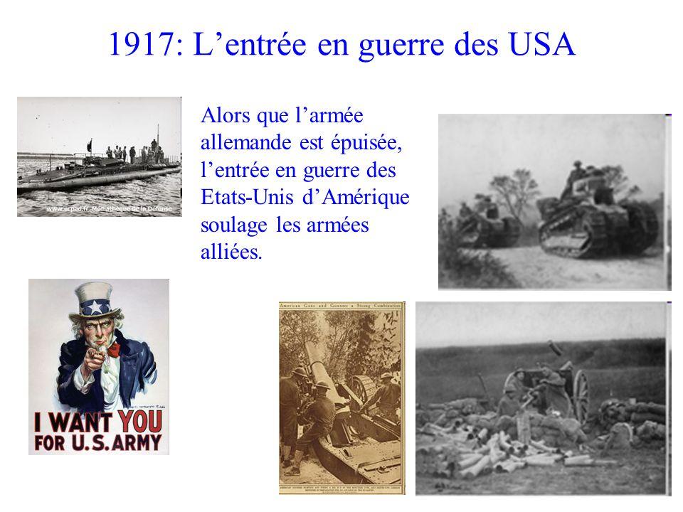 1917: Lentrée en guerre des USA Alors que larmée allemande est épuisée, lentrée en guerre des Etats-Unis dAmérique soulage les armées alliées.