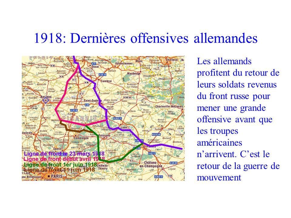 1918: Dernières offensives allemandes Les allemands profitent du retour de leurs soldats revenus du front russe pour mener une grande offensive avant