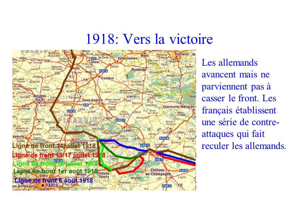 1918: Vers la victoire Les allemands avancent mais ne parviennent pas à casser le front. Les français établissent une série de contre- attaques qui fa