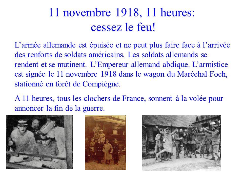 11 novembre 1918, 11 heures: cessez le feu! Larmée allemande est épuisée et ne peut plus faire face à larrivée des renforts de soldats américains. Les