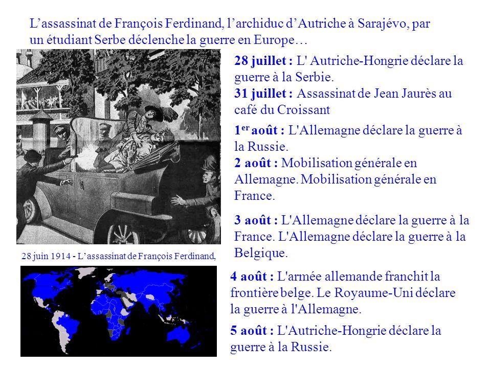 Lassassinat de François Ferdinand, larchiduc dAutriche à Sarajévo, par un étudiant Serbe déclenche la guerre en Europe… 5 août : L'Autriche-Hongrie dé