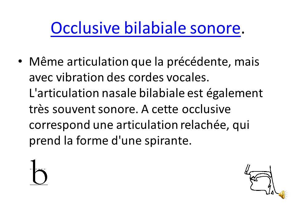 Occlusive bilabiale sonoreOcclusive bilabiale sonore. Même articulation que la précédente, mais avec vibration des cordes vocales. L'articulation nasa