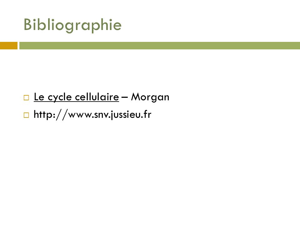 Bibliographie Le cycle cellulaire – Morgan http://www.snv.jussieu.fr