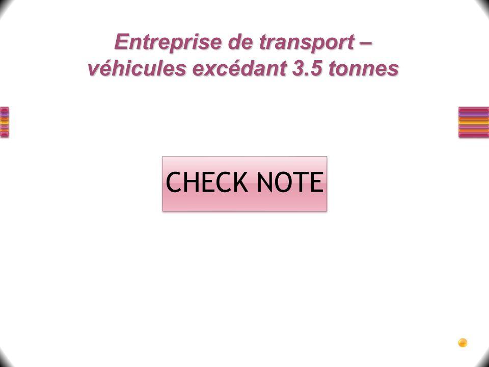 Entreprise de transport – véhicules excédant 3.5 tonnes CHECK NOTE