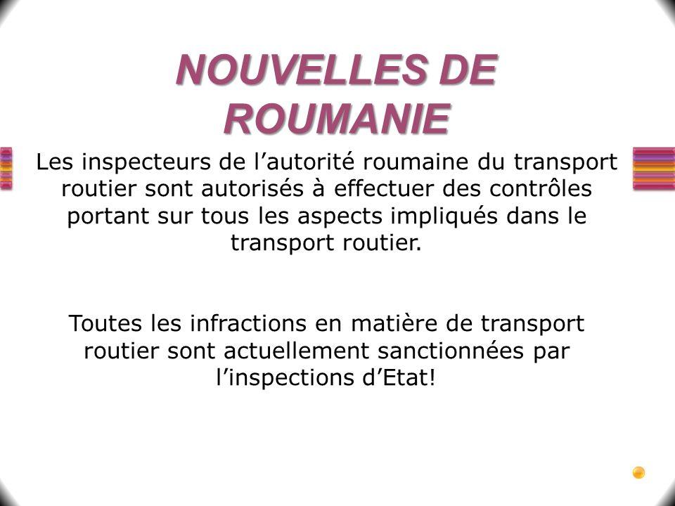 NOUVELLES DE ROUMANIE Les inspecteurs de lautorité roumaine du transport routier sont autorisés à effectuer des contrôles portant sur tous les aspects