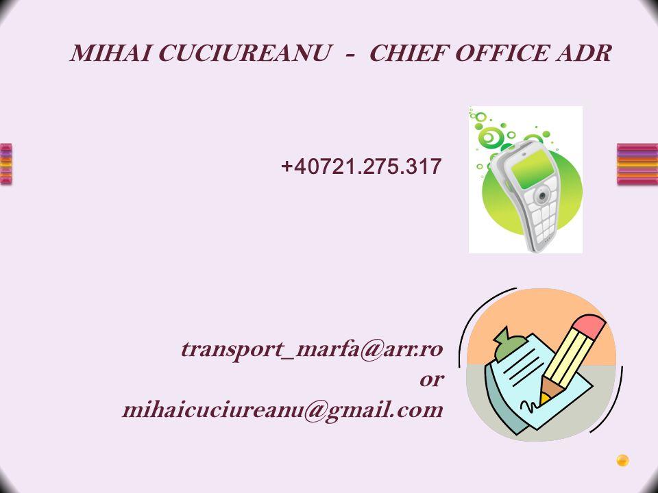 +40721.275.317 transport_marfa@arr.ro or mihaicuciureanu@gmail.com MIHAI CUCIUREANU - CHIEF OFFICE ADR