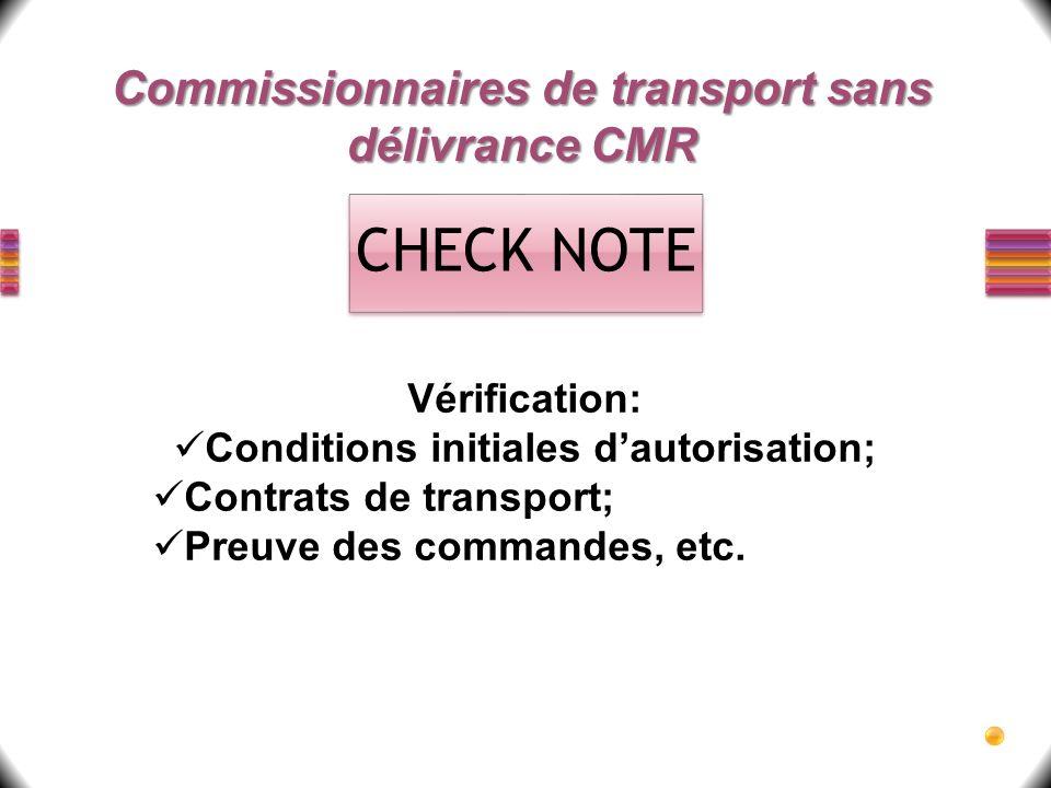 Commissionnaires de transport sans délivrance CMR Vérification: Conditions initiales dautorisation; Contrats de transport; Preuve des commandes, etc.