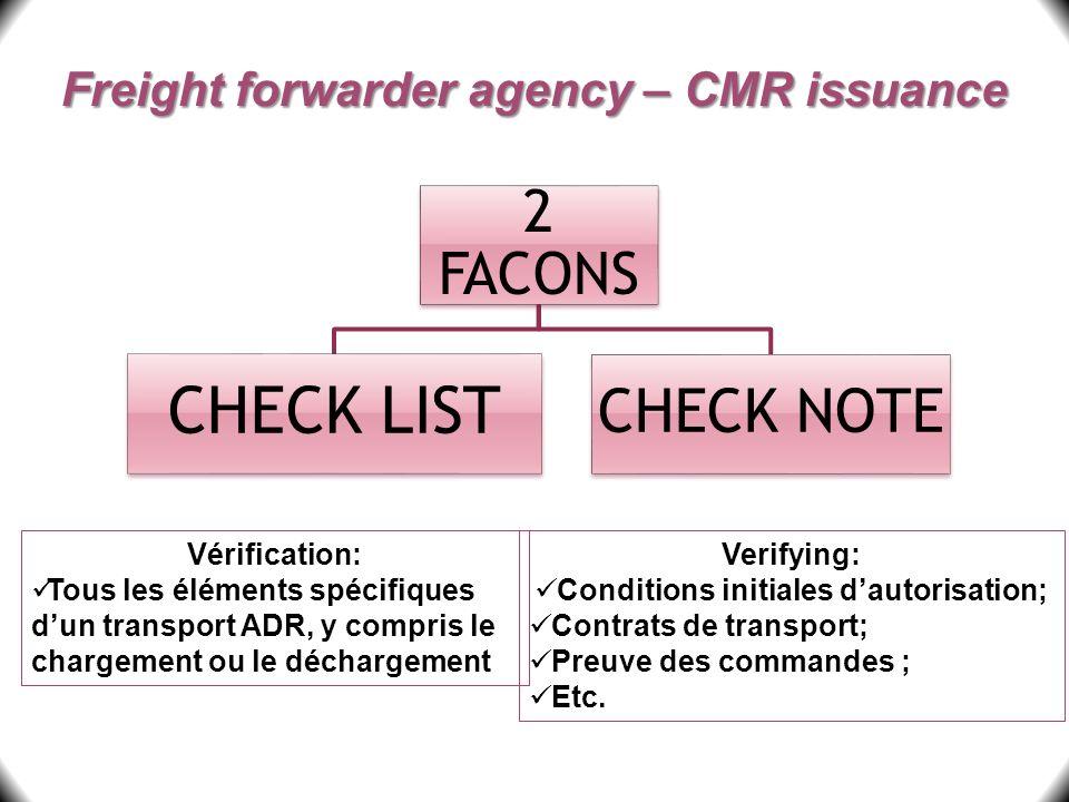 Freight forwarder agency – CMR issuance Verifying: Conditions initiales dautorisation; Contrats de transport; Preuve des commandes ; Etc. 2 FACONS CHE