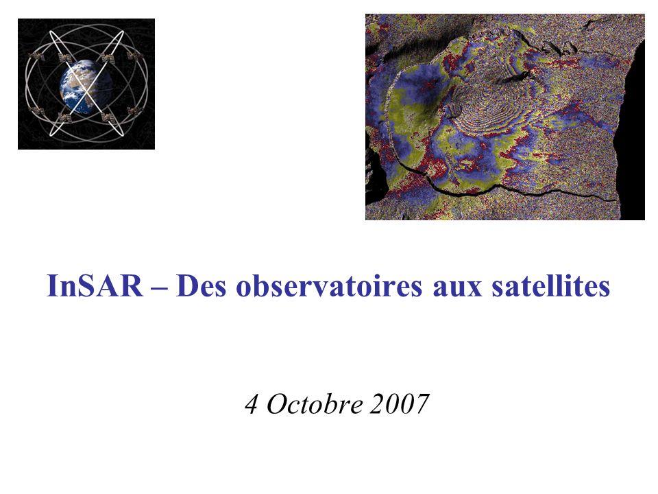 InSAR – Des observatoires aux satellites 4 Octobre 2007