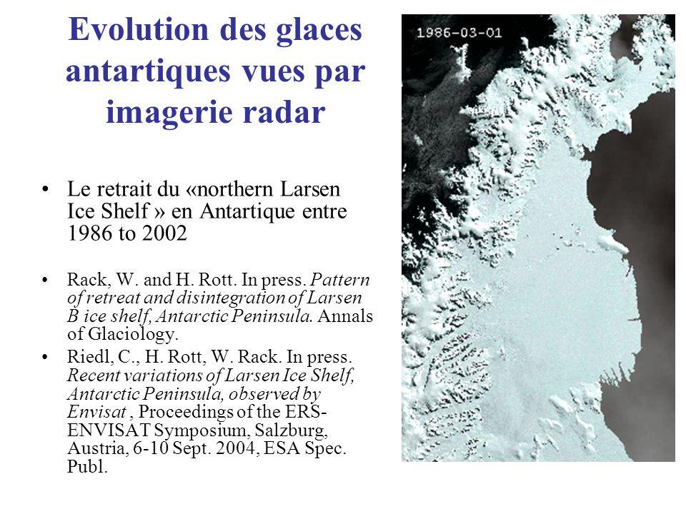 Evolution des glaces antartiques vues par imagerie radar Le retrait du «northern Larsen Ice Shelf » en Antartique entre 1986 to 2002 Rack, W. and H. R