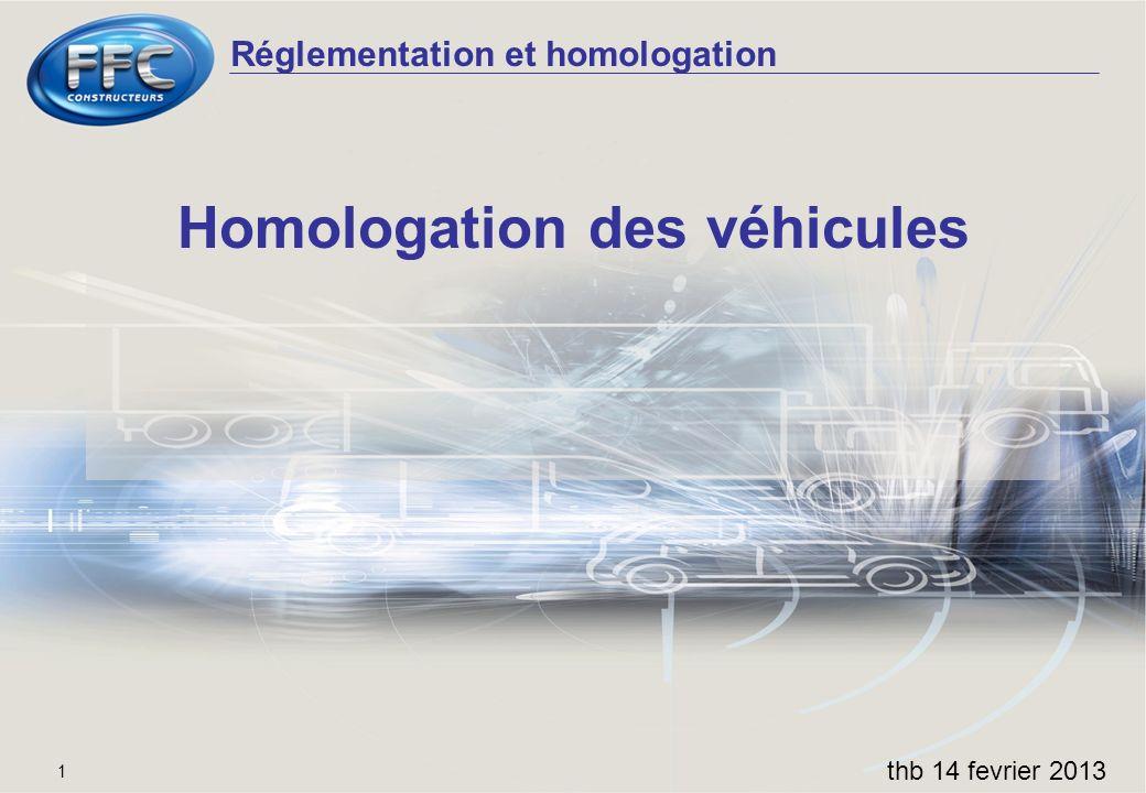 Réglementation et homologation thb 14 fevrier 2013 1 Homologation des véhicules