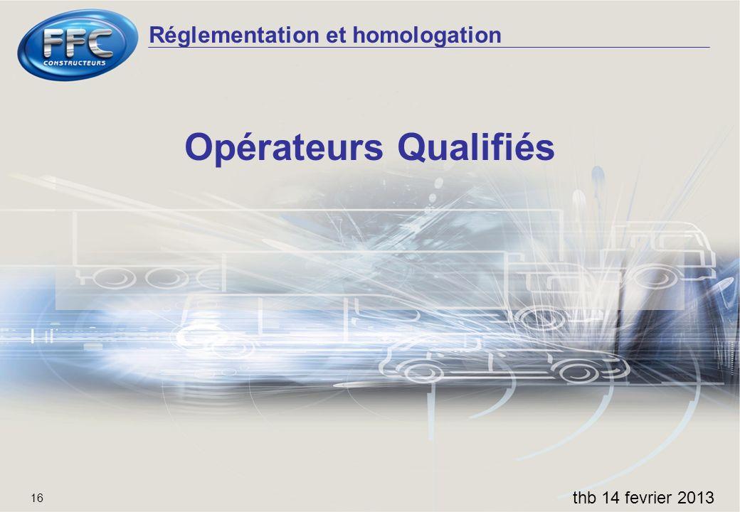 Réglementation et homologation thb 14 fevrier 2013 16 Opérateurs Qualifiés