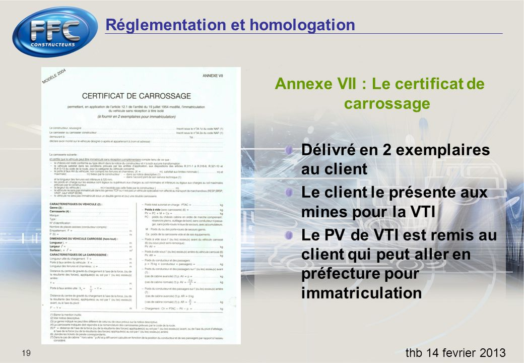 Réglementation et homologation thb 14 fevrier 2013 19 Annexe VII : Le certificat de carrossage Délivré en 2 exemplaires au client Le client le présent