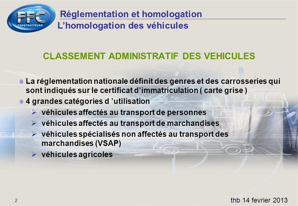 Réglementation et homologation thb 14 fevrier 2013 2 CLASSEMENT ADMINISTRATIF DES VEHICULES La réglementation nationale définit des genres et des carr