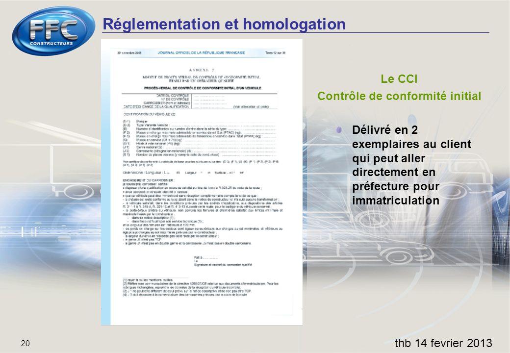 Réglementation et homologation thb 14 fevrier 2013 20 Le CCI Contrôle de conformité initial Délivré en 2 exemplaires au client qui peut aller directem