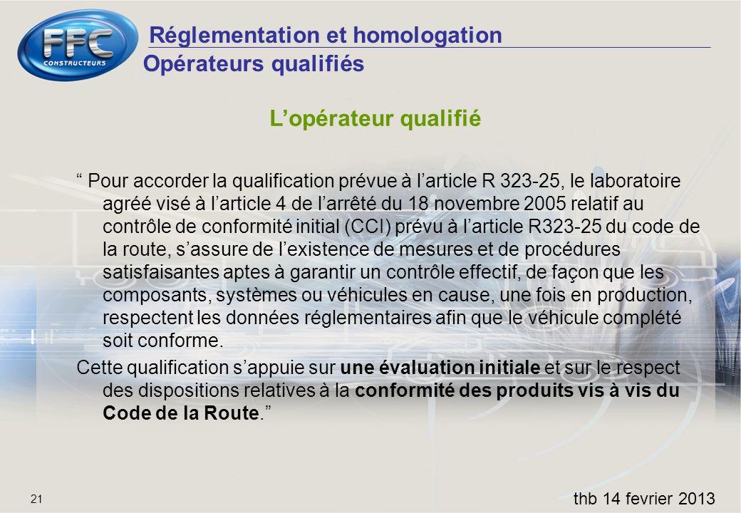 Réglementation et homologation thb 14 fevrier 2013 21 Opérateurs qualifiés Lopérateur qualifié Pour accorder la qualification prévue à larticle R 323-