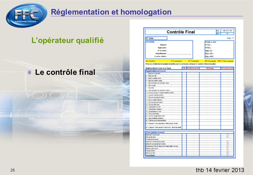 Réglementation et homologation thb 14 fevrier 2013 26 Lopérateur qualifié Le contrôle final