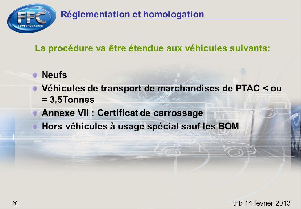 Réglementation et homologation thb 14 fevrier 2013 28 La procédure va être étendue aux véhicules suivants: Neufs Véhicules de transport de marchandise