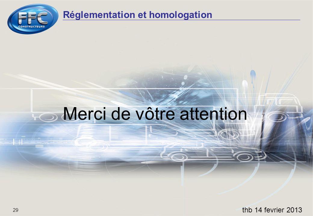 Réglementation et homologation thb 14 fevrier 2013 29 Merci de vôtre attention