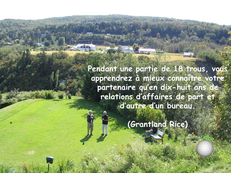 Golf : un jeu qui vous permet de mettre en valeur les avantages légitimes que lâge vous procure, sans mettre de côté pour autant les petits amusements de votre enfance.