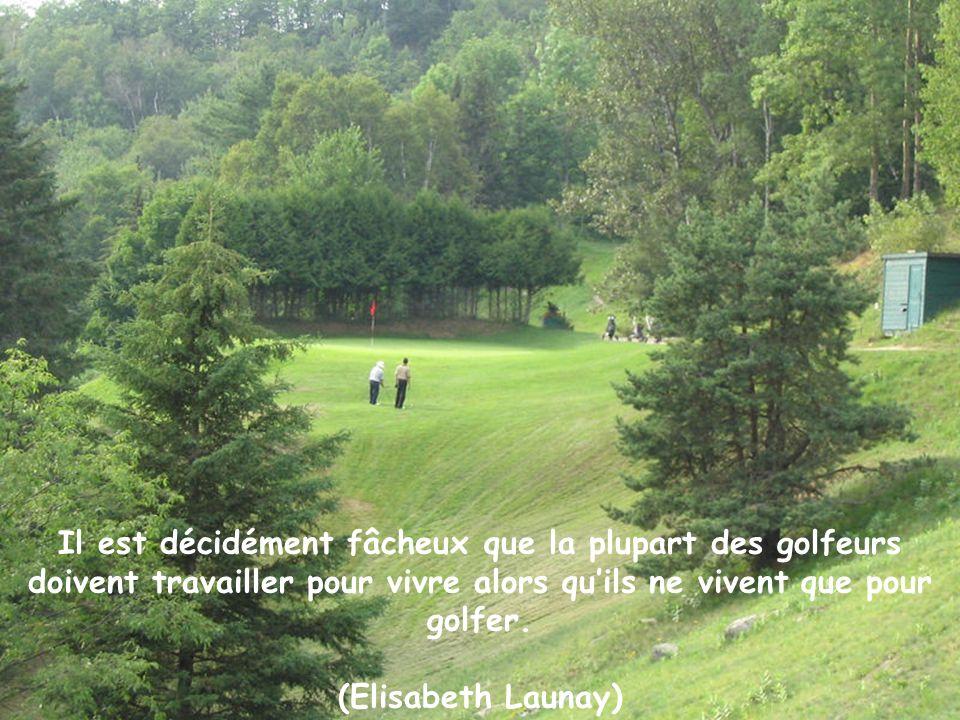 Le golf corrige les présomptueux.