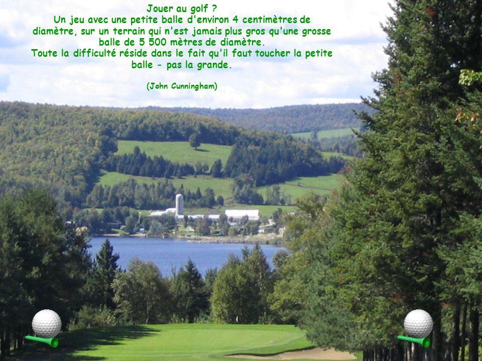 Au golf, la meilleure façon déviter un arbre est de le viser. (Michael Green)