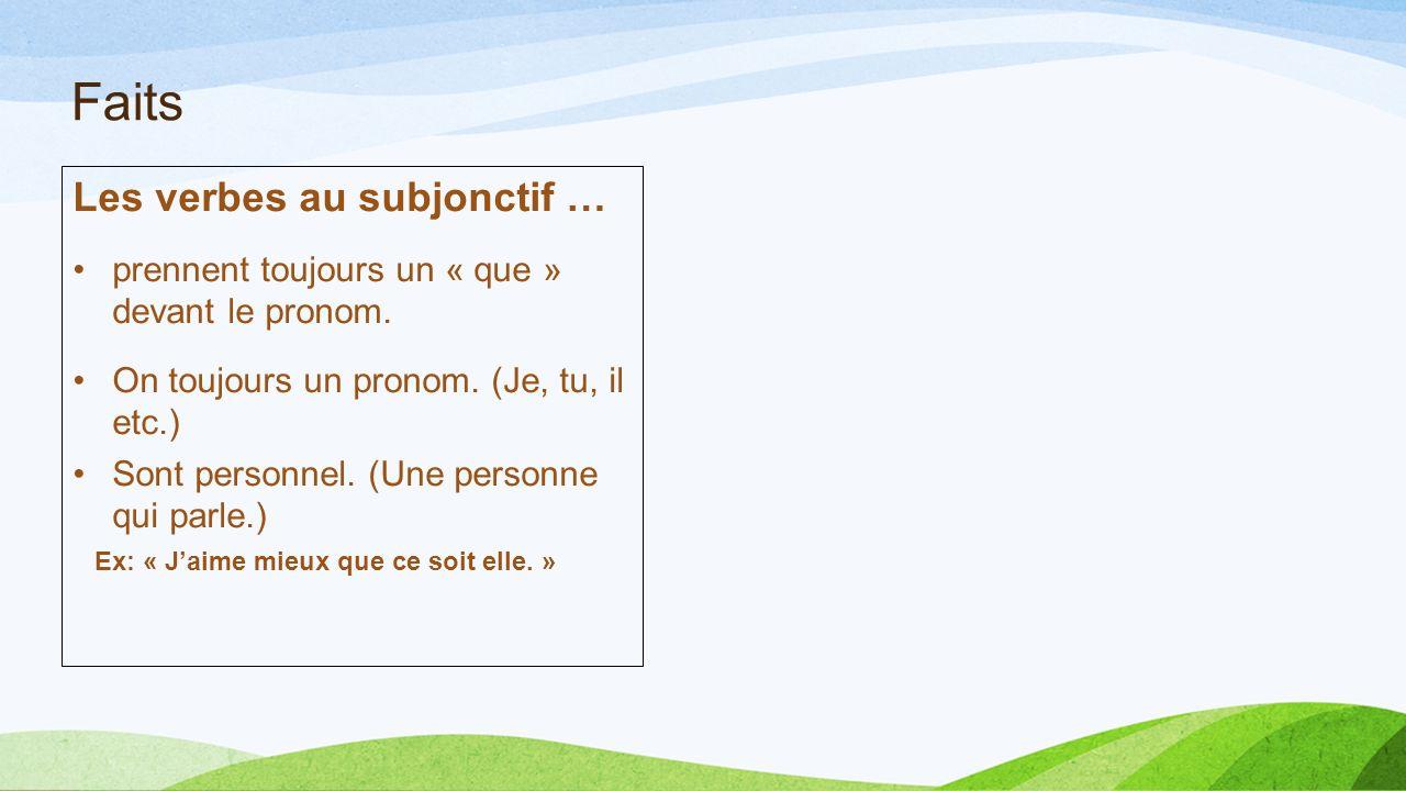 Faits Les verbes au subjonctif … prennent toujours un « que » devant le pronom. On toujours un pronom. (Je, tu, il etc.) Sont personnel. (Une personne