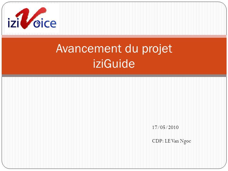 Avancement du projet iziGuide 17/05/2010 CDP: LE Van Ngoc