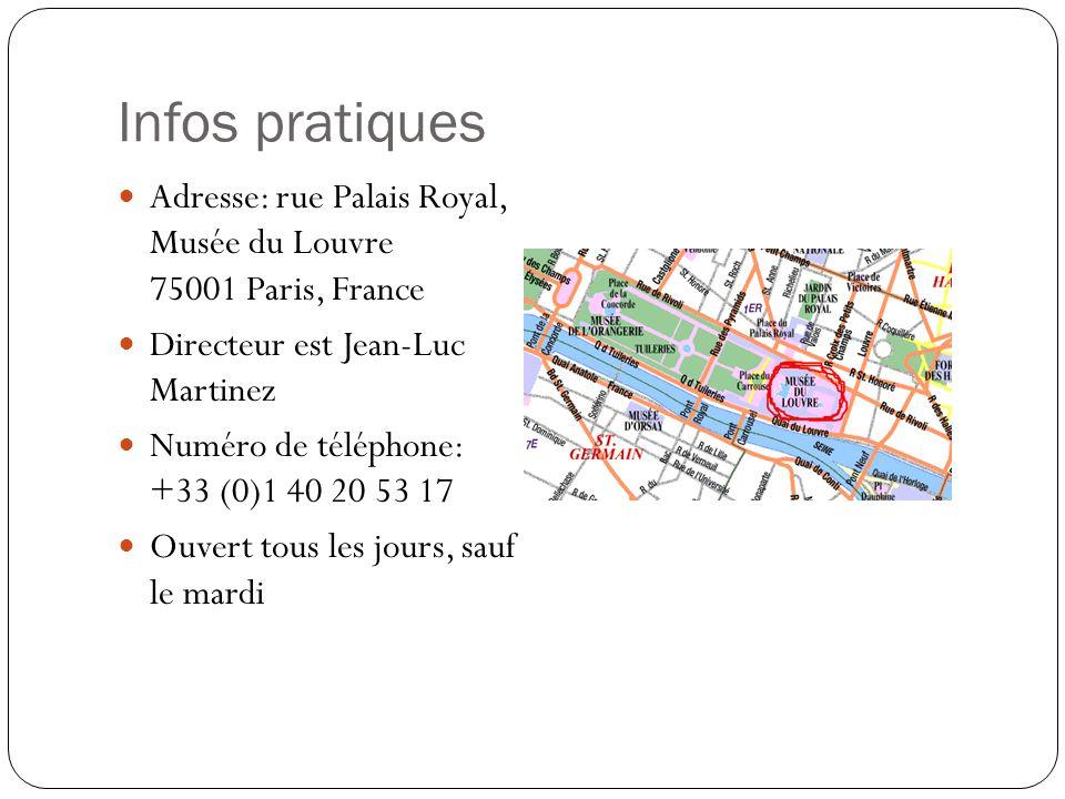 Infos pratiques Adresse: rue Palais Royal, Musée du Louvre 75001 Paris, France Directeur est Jean-Luc Martinez Numéro de téléphone: +33 (0)1 40 20 53