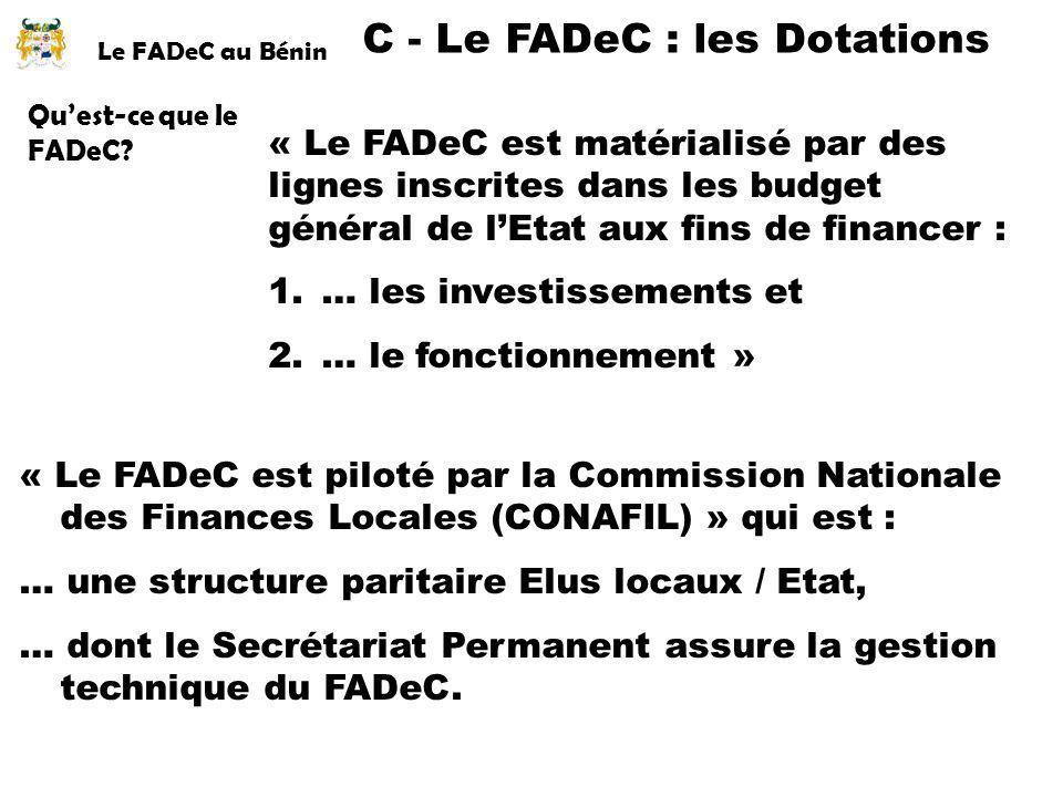Quest-ce que le FADeC? C - Le FADeC : les Dotations « Le FADeC est piloté par la Commission Nationale des Finances Locales (CONAFIL) » qui est : … une