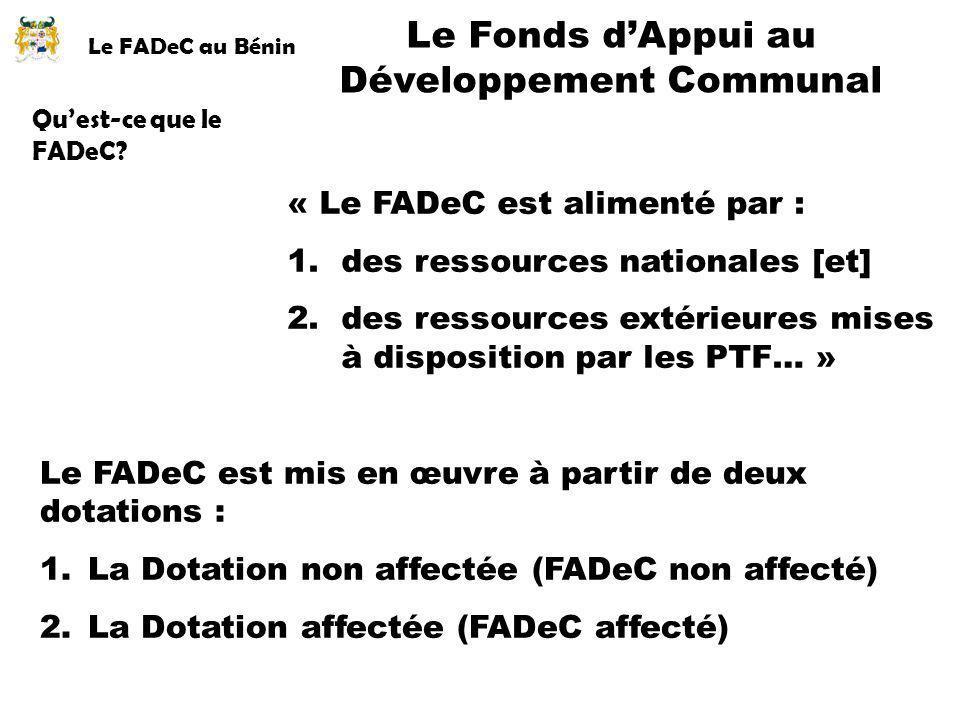 Le FADeC au Bénin Quest-ce que le FADeC? Le Fonds dAppui au Développement Communal Le FADeC est mis en œuvre à partir de deux dotations : 1.La Dotatio