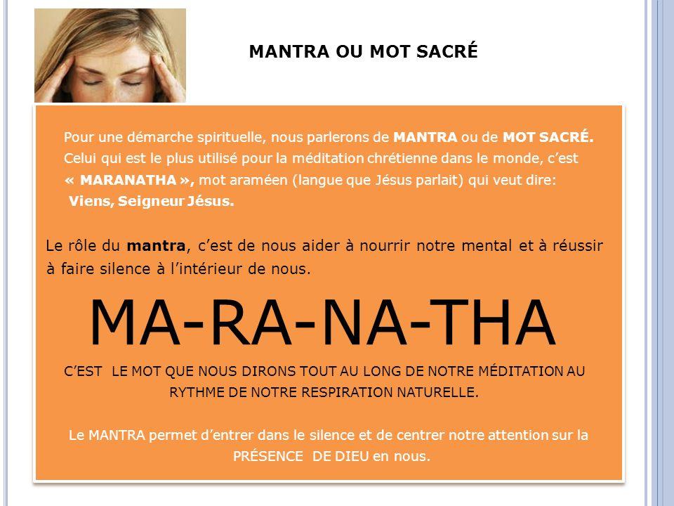 Pour une démarche spirituelle, nous parlerons de MANTRA ou de MOT SACRÉ. Celui qui est le plus utilisé pour la méditation chrétienne dans le monde, ce