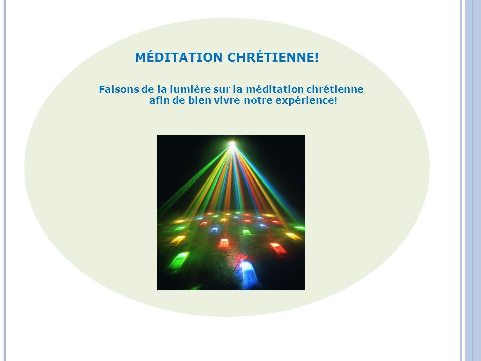 MÉDITATION CHRÉTIENNE! Faisons de la lumière sur la méditation chrétienne afin de bien vivre notre expérience!