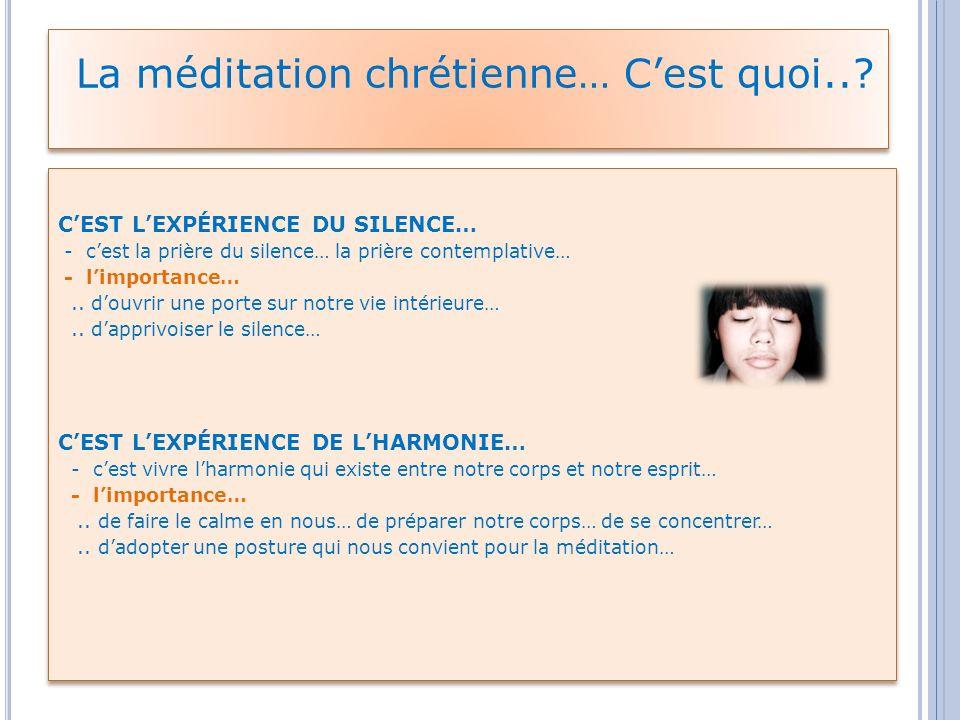 La méditation chrétienne… Cest quoi..? CEST LEXPÉRIENCE DU SILENCE… - cest la prière du silence… la prière contemplative… - limportance….. douvrir une