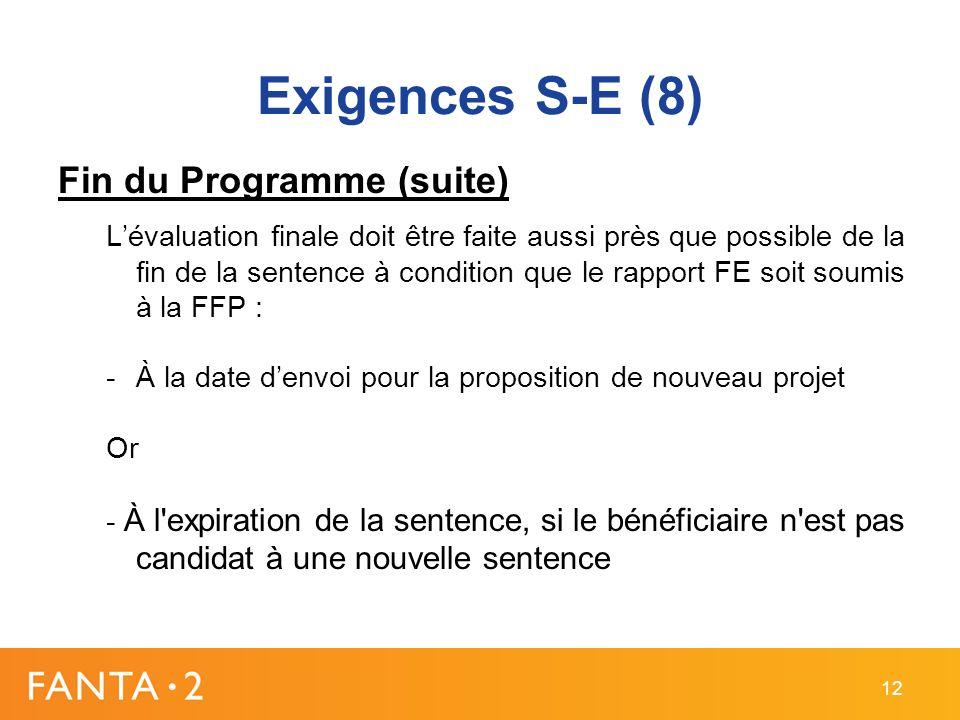 Exigences S-E (8) Fin du Programme (suite) Lévaluation finale doit être faite aussi près que possible de la fin de la sentence à condition que le rapp