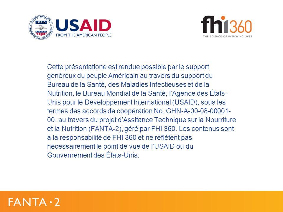 Cette présentatione est rendue possible par le support généreux du peuple Américain au travers du support du Bureau de la Santé, des Maladies Infectieuses et de la Nutrition, le Bureau Mondial de la Santé, lAgence des États- Unis pour le Développement International (USAID), sous les termes des accords de coopération No.