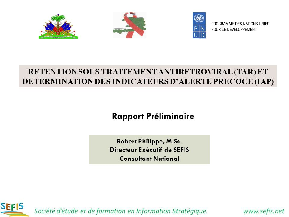 RETENTION SOUS TRAITEMENT ANTIRETROVIRAL (TAR) ET DETERMINATION DES INDICATEURS DALERTE PRECOCE (IAP) Rapport Préliminaire Robert Philippe, M.Sc. Dire