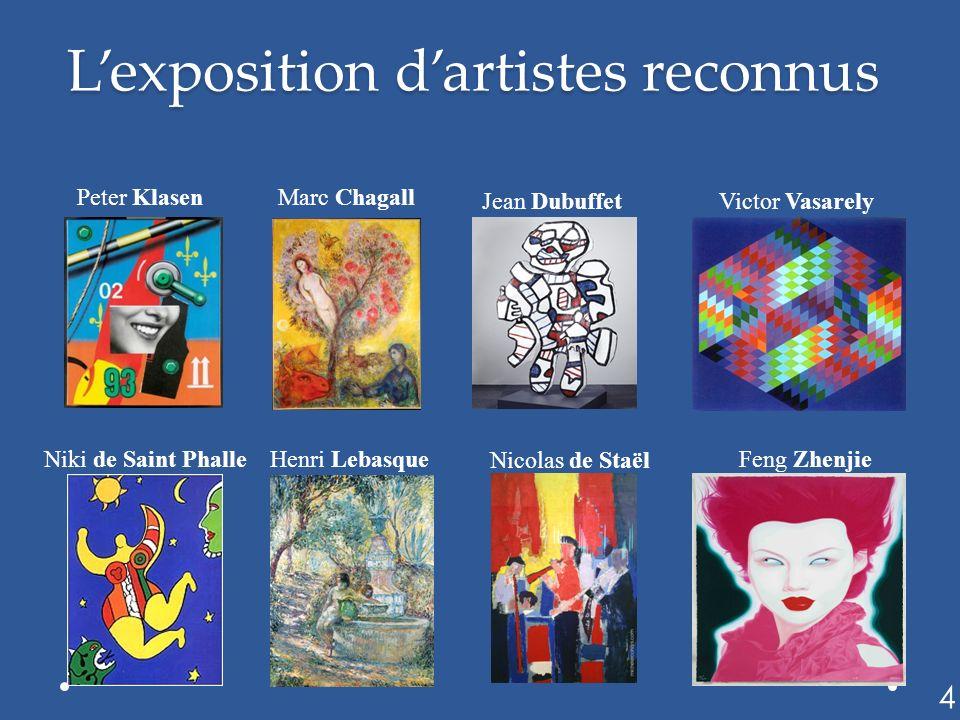 Lexposition dartistes reconnus Peter Klasen Marc Chagall Jean DubuffetVictor Vasarely Niki de Saint PhalleHenri Lebasque Nicolas de Staël Feng Zhenjie