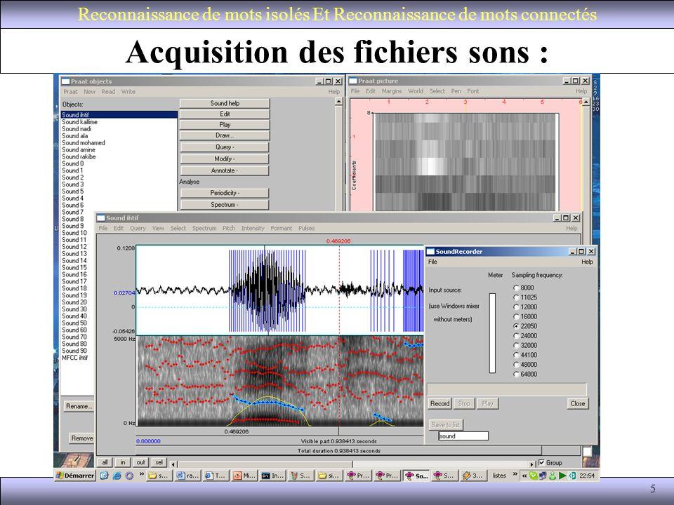 6 Étiquetage des fichiers sons : La santaxe de la Commande HSlab: HSlab –F WAVE –L labels/ihtif.lab Signal/ihtif.wav Reconnaissance de mots isolés Et Reconnaissance de mots connectés