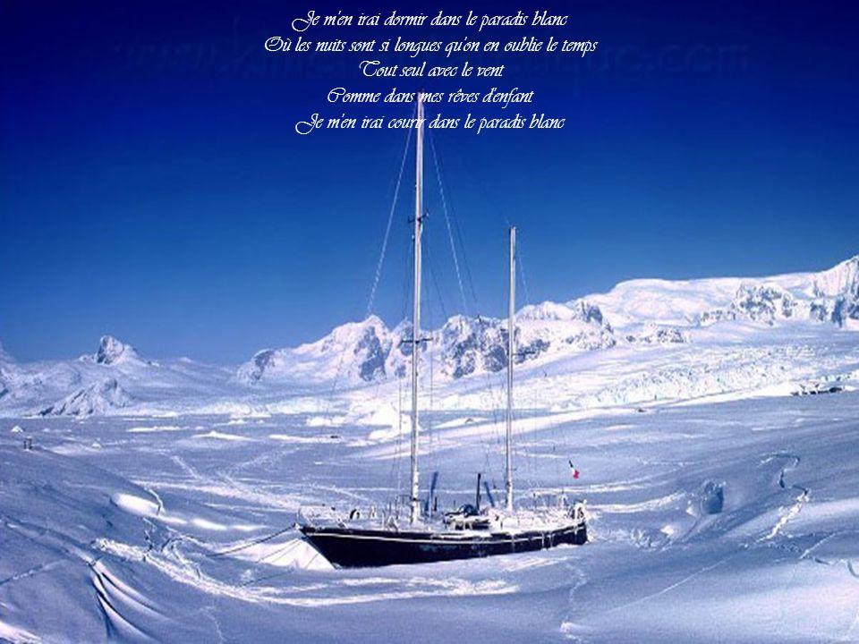 Je m en irai dormir dans le paradis blanc Où les nuits sont si longues qu on en oublie le temps Tout seul avec le vent Comme dans mes rêves d enfant Je m en irai courir dans le paradis blanc