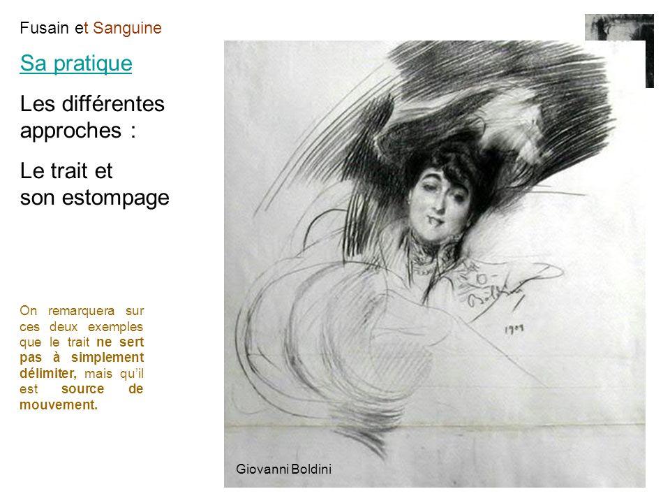 Fusain et Sanguine Sa pratique Les différentes approches : Le trait et son estompage Giovanni Boldini On remarquera sur ces deux exemples que le trait