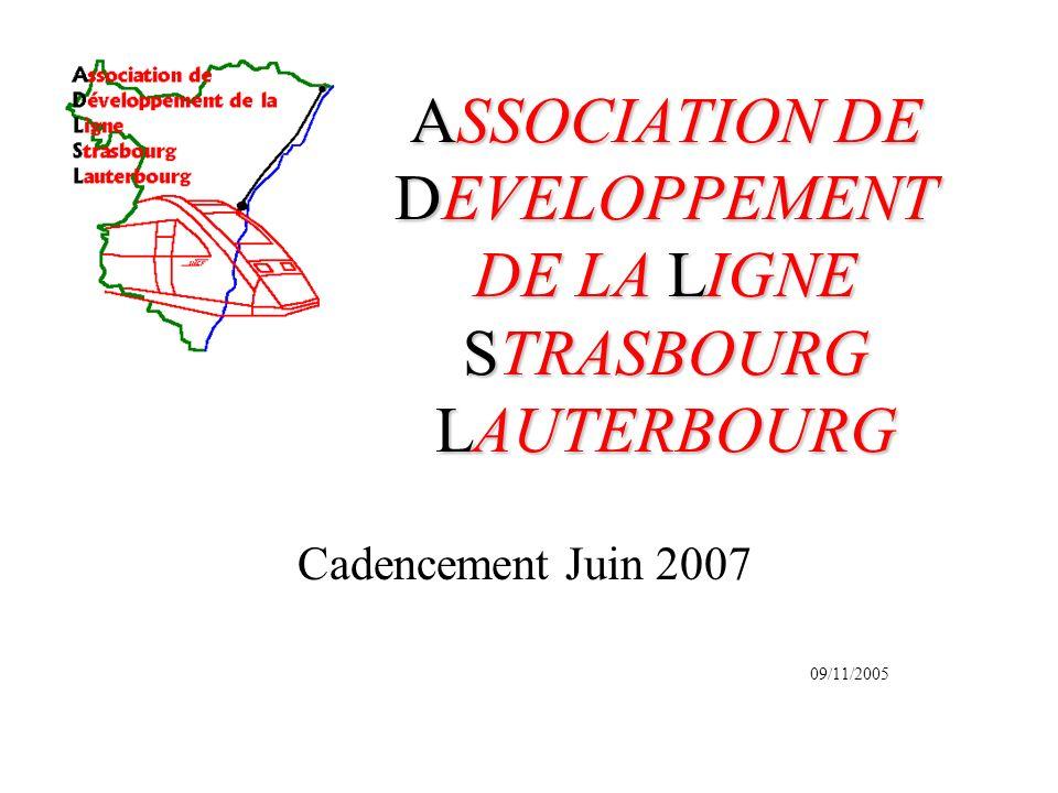 ASSOCIATION DE DEVELOPPEMENT DE LA LIGNE STRASBOURG LAUTERBOURG Cadencement Juin 2007 09/11/2005
