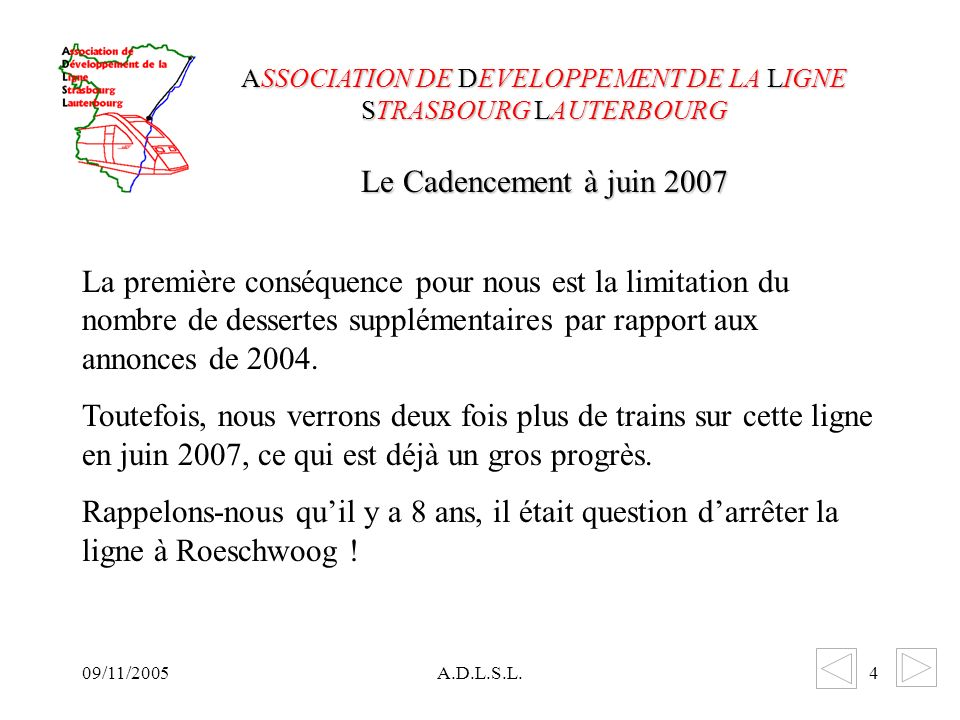 09/11/2005A.D.L.S.L.4 La première conséquence pour nous est la limitation du nombre de dessertes supplémentaires par rapport aux annonces de 2004.