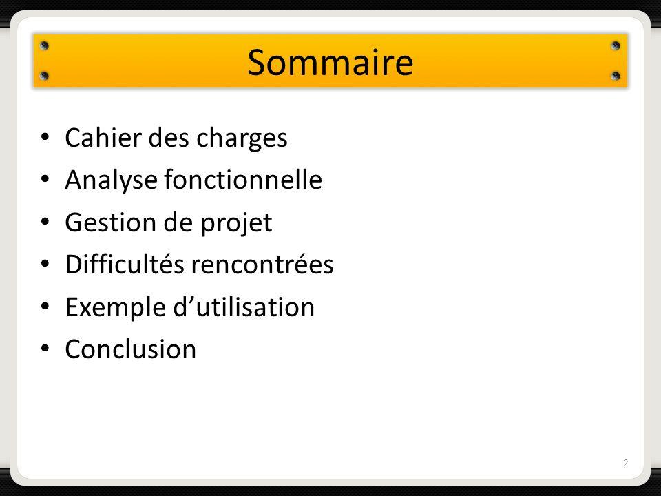 Sommaire Cahier des charges Analyse fonctionnelle Gestion de projet Difficultés rencontrées Exemple dutilisation Conclusion 2