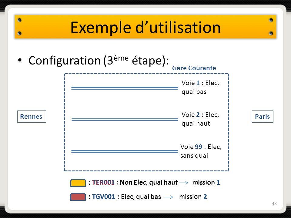 Exemple dutilisation Configuration (3 ème étape): 48 Voie 1 : Elec, quai bas Voie 2 : Elec, quai haut Voie 99 : Elec, sans quai Gare Courante Rennes P